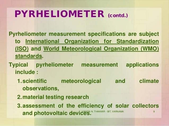 VANITA N. THAKKAR - BIT, VARNAMA 9 PYRHELIOMETER (contd.) Pyrheliometer measurement specifications are subject to Internat...