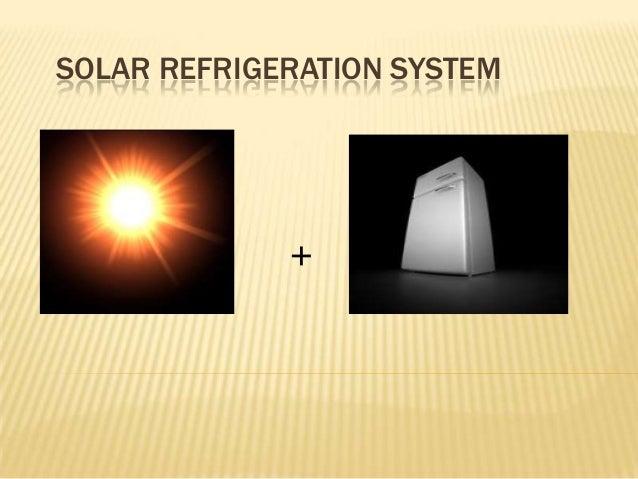 SOLAR REFRIGERATION SYSTEM  +
