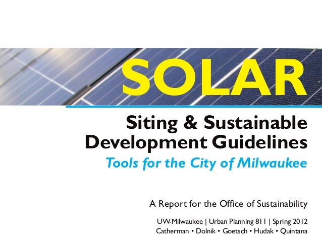 SOLAR    Siting & SustainableDevelopment Guidelines  Tools for the City of Milwaukee        A Report for the Office of Sus...