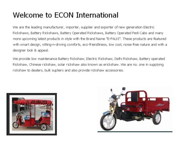 E con International  It's a firm for made auto rickshaw in New Delhi you can buy Solar Rickshaw, Battery Rickshaw for all...
