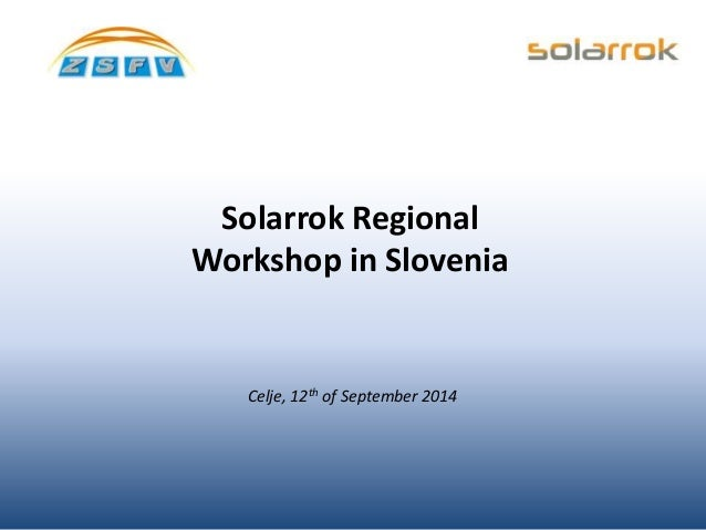 Solarrok Regional  Workshop in Slovenia  Celje, 12th of September 2014
