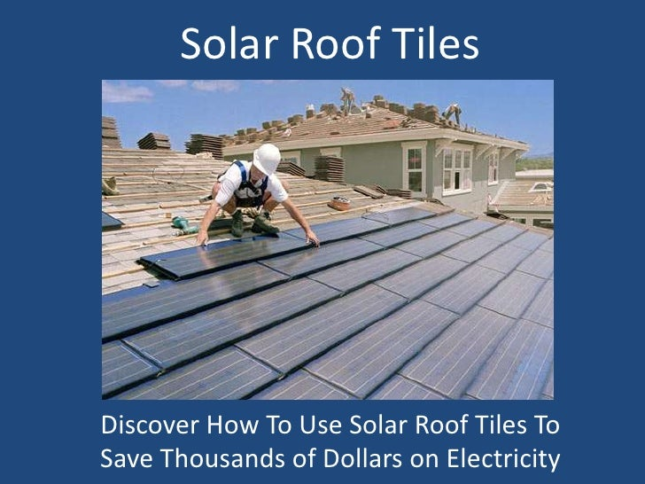 Solar Roof Tiles<br />Discover How To Use Solar Roof Tiles To Save Thousands of Dollars on Electricity<br />
