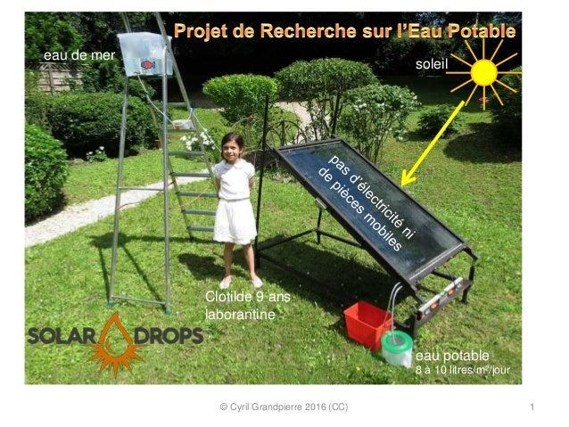 © Cyril Grandpierre 2016 (CC) 1 eau de mer eau potable 8 à 10 litres/m²/jour soleil Clotilde 9 ans laborantine