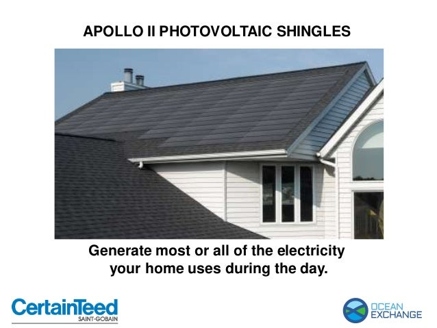 APOLLO II PHOTOVOLTAIC SHINGLES Generate most or all of the electricity your home uses during the day.