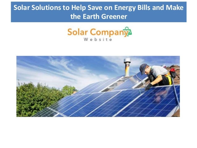 Solar Solutions to Help Save on Energy Bills and Make the Earth Greener