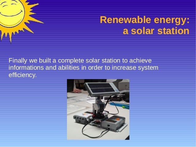 Renewable energy: a solar station Finally we built a complete solar station to achieve informations and abilities in order...