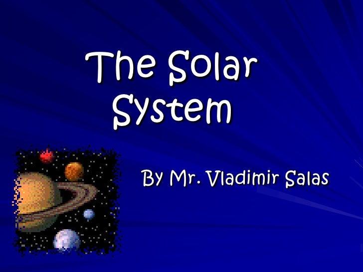 The Solar System<br />By Mr. Vladimir Salas<br />