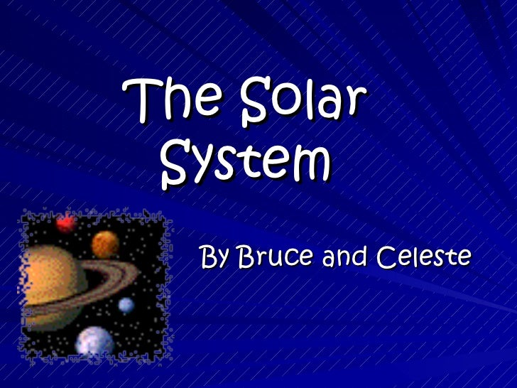 The Solar System By Bruce and Celeste