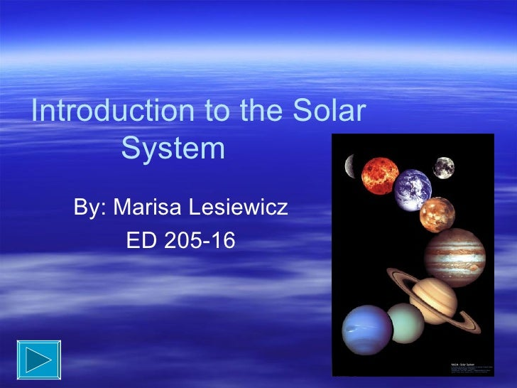 Introduction to the Solar System By: Marisa Lesiewicz ED 205-16