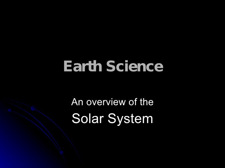 Earth Science An overview of the Solar System