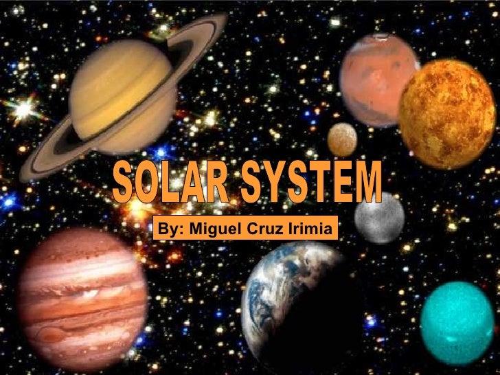 <ul>SOLAR SYSTEM </ul>By: Miguel Cruz Irimia