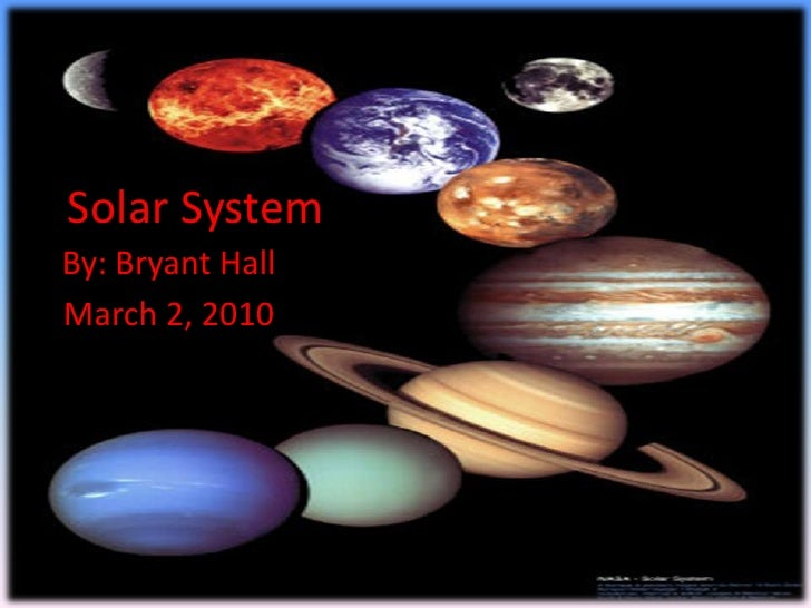 Solar System<br />By: Bryant Hall<br />March 2, 2010<br />