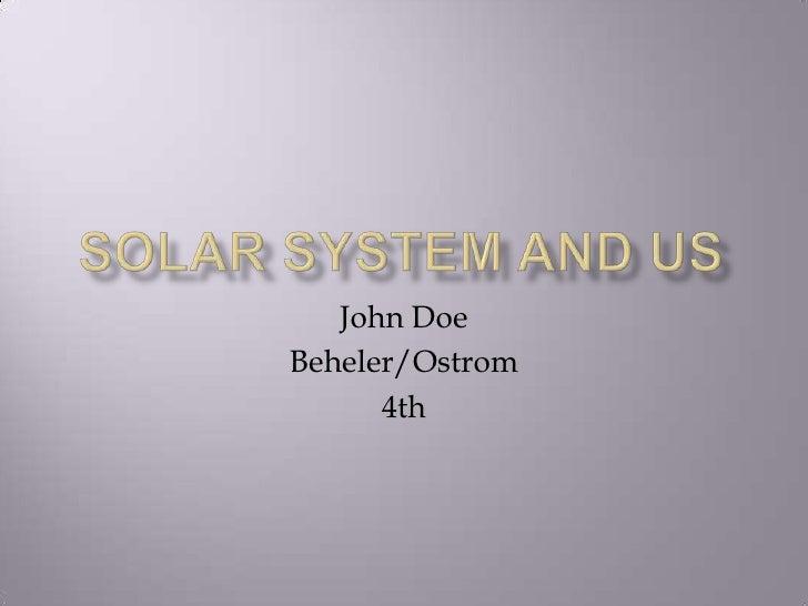 Solar System and Us<br />John Doe<br />Beheler/Ostrom<br />4th<br />