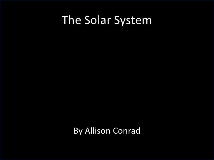 The Solar System<br />By Allison Conrad<br />