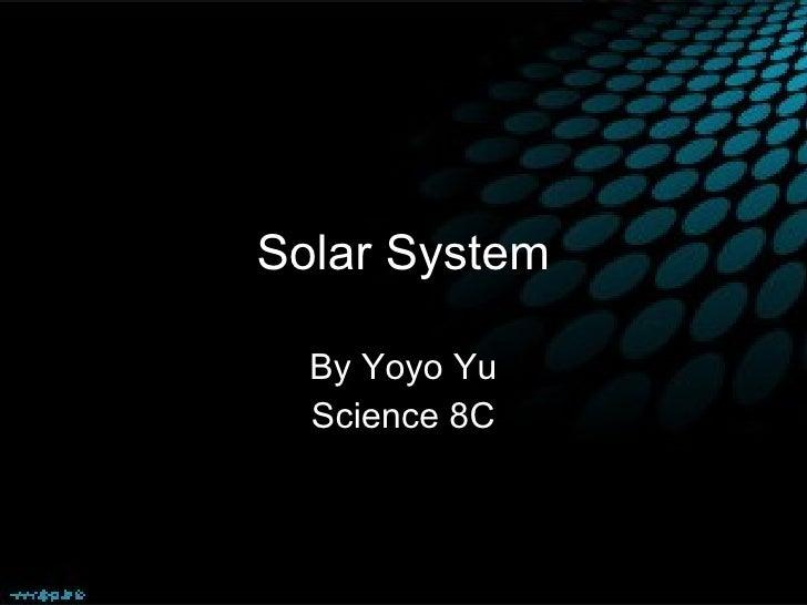Solar System By Yoyo Yu Science 8C