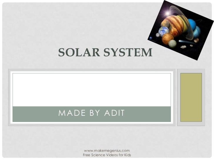 SOLAR SYSTEMMADE BY ADIT     www.makemegenius.com    Free Science Videos for Kids