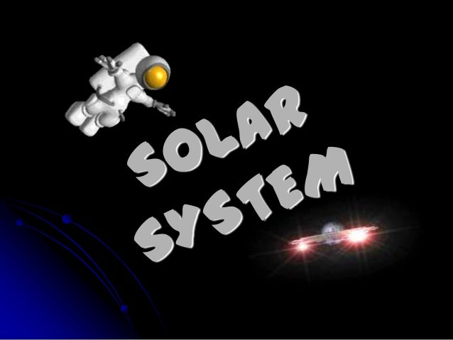 TOPIC OUTLINE•   Birth of the solar system•   Geocentric & Heliocentric•   Solar system       - Sun       - Terrestrial pl...