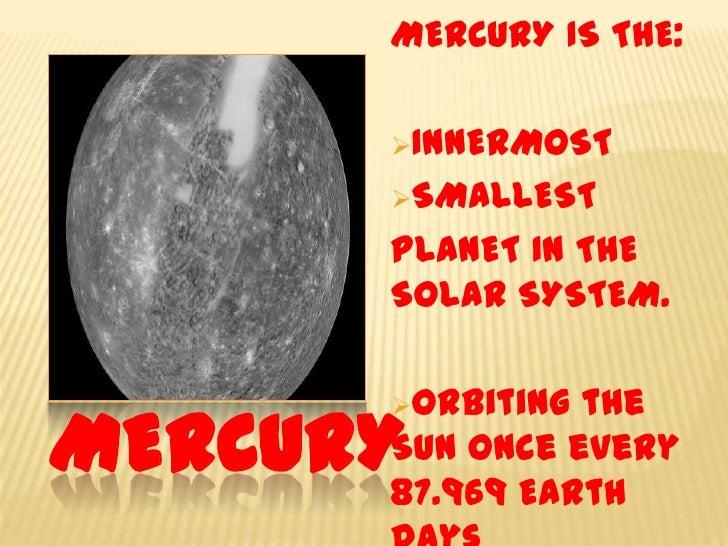 MERCURY IS THE:<br /><ul><li>INNERMOST