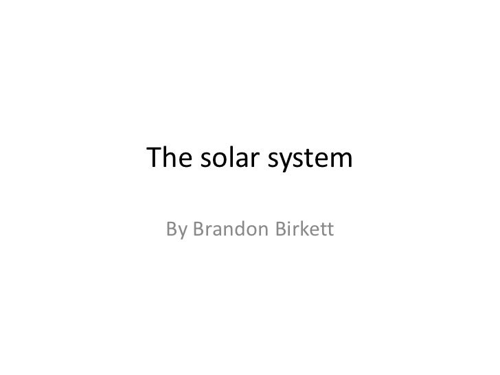 The solar system By Brandon Birkett