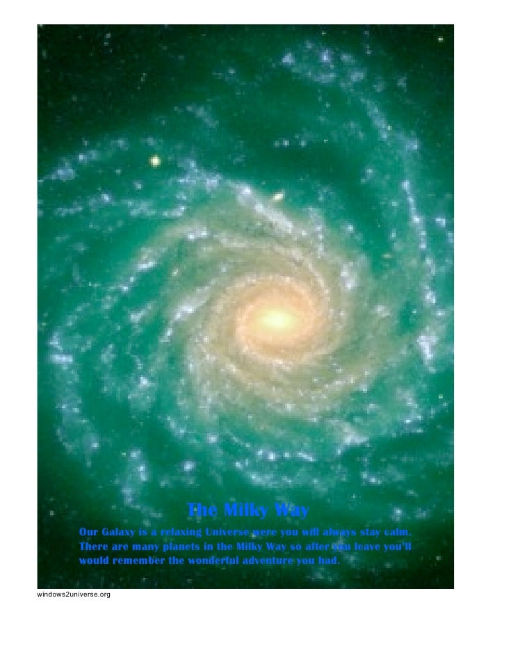 The Milky Way           Our Galaxy is a relaxing Universe were you will always stay calm.           There are many planets...