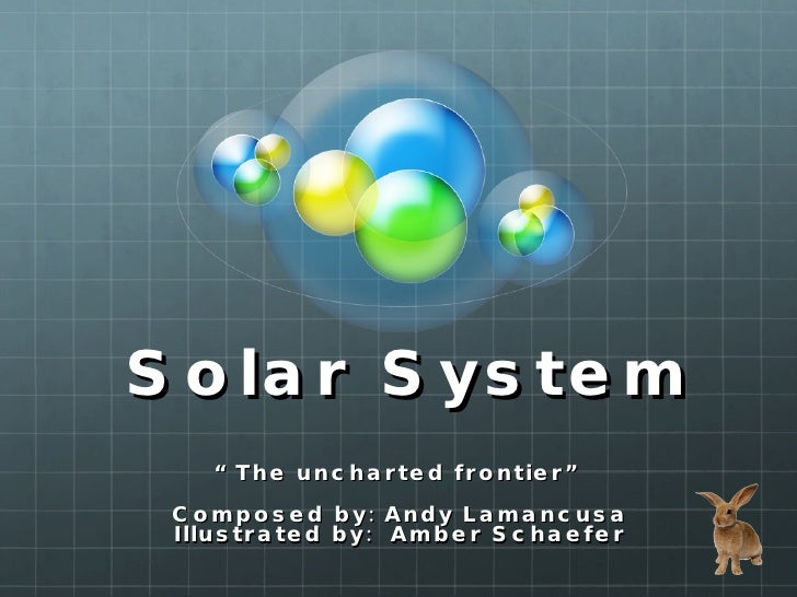 """Solar System """" The uncharted frontier"""" Composed by: Andy Lamancusa Illustrated by:  Amber Schaefer"""