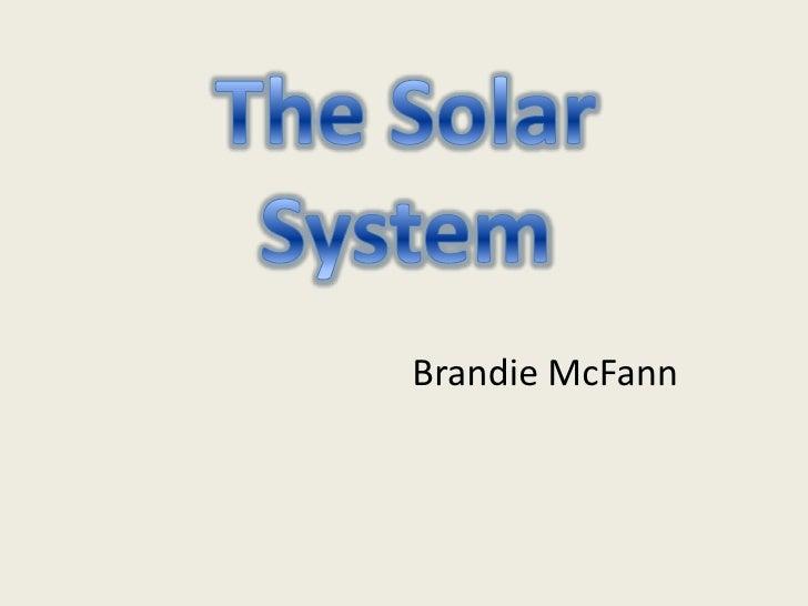 Brandie McFann<br />The Solar System<br />