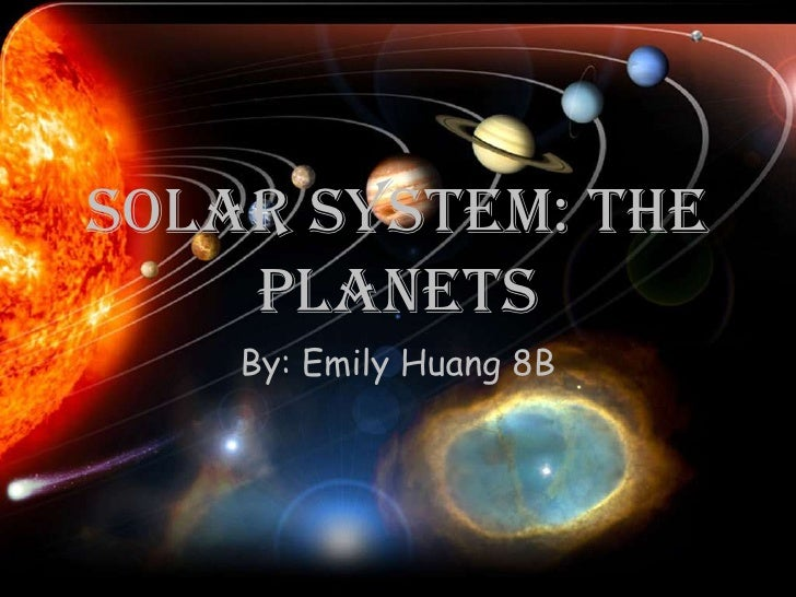 Solar System: The Planets<br />By: Emily Huang 8B<br />