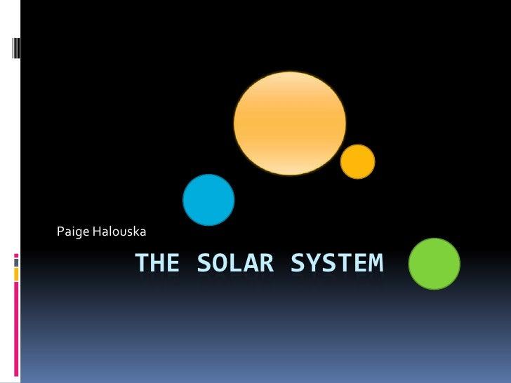 Paige Halouska              THE SOLAR SYSTEM