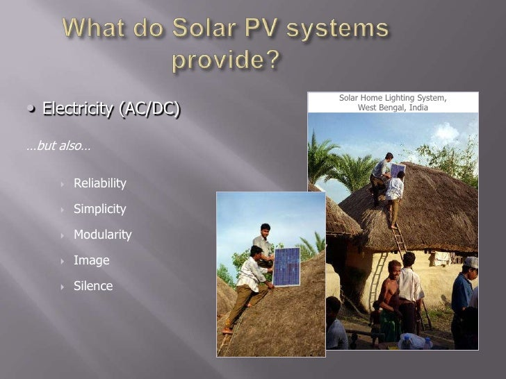 What do Solar PV systems provide?<br />Solar Home Lighting System,West Bengal, India<br /><ul><li>Electricity (AC/DC)</li>...