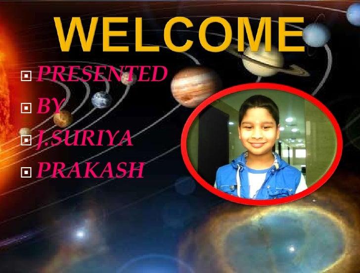 WELCOME<br />PRESENTED<br />BY<br />J.SURIYA<br />PRAKASH<br />