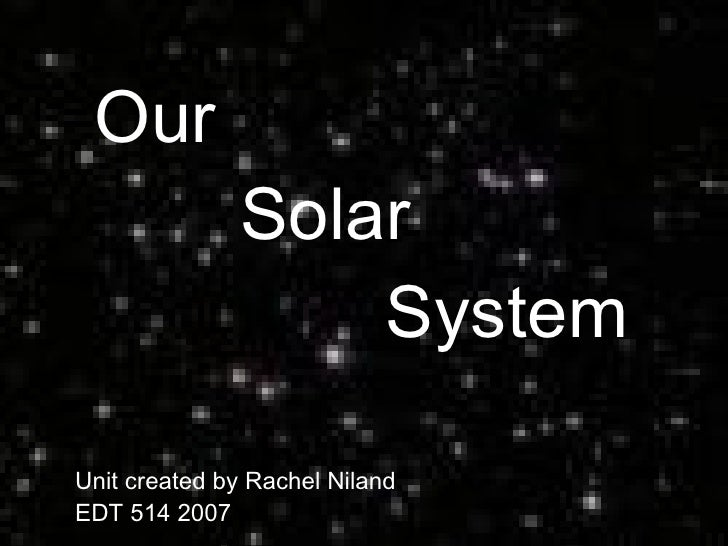 Our  Solar  System Unit created by Rachel Niland  EDT 514 2007