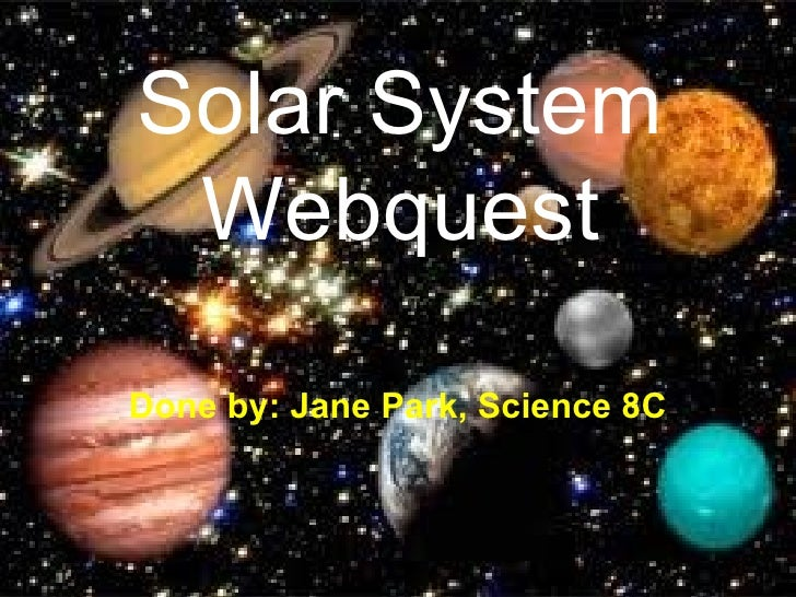 Solar System Webquest Done by: Jane Park, Science 8C