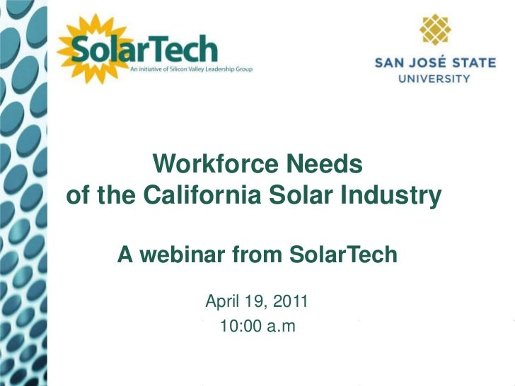 Workforce Needsof the California Solar IndustryA webinar from SolarTech<br />April 19, 2011<br />10:00 a.m<br />