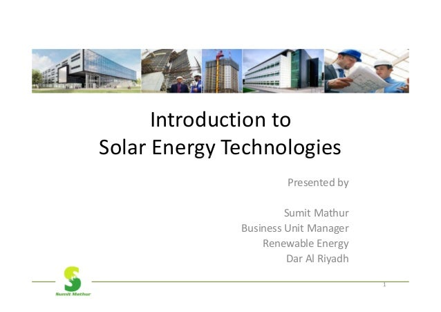 Introduction toSolar Energy Technologies                       Presented by                       Sumit Mathur            ...