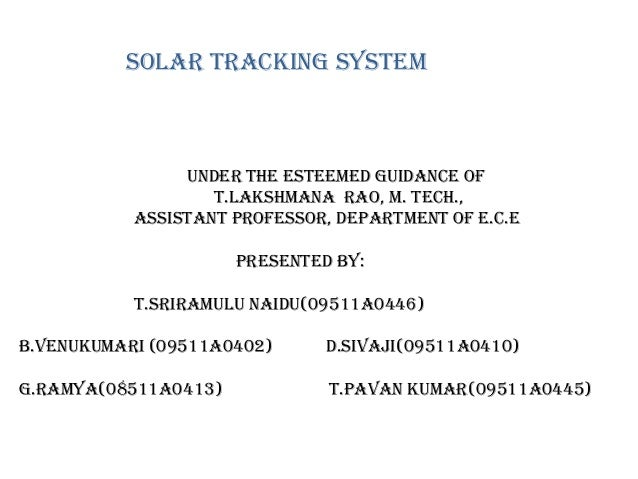 Solar tracking system Under the esteemed guidance of T.Lakshmana Rao, M. Tech., Assistant Professor, department of E.C.E p...