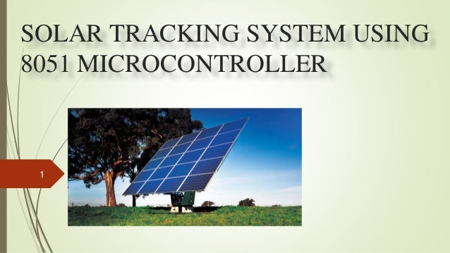 SOLAR TRACKING SYSTEM USING 8051 MICROCONTROLLER 1