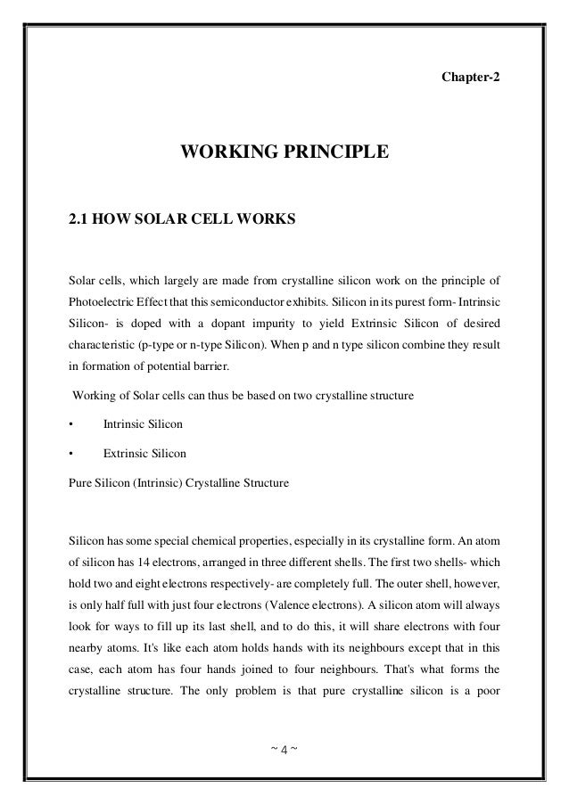 ~ 4 ~ Chapter-2 WORKING PRINCIPLE 2.1 HOW SOLAR CELL WORKS Solar cells, which largely are made from crystalline silicon wo...