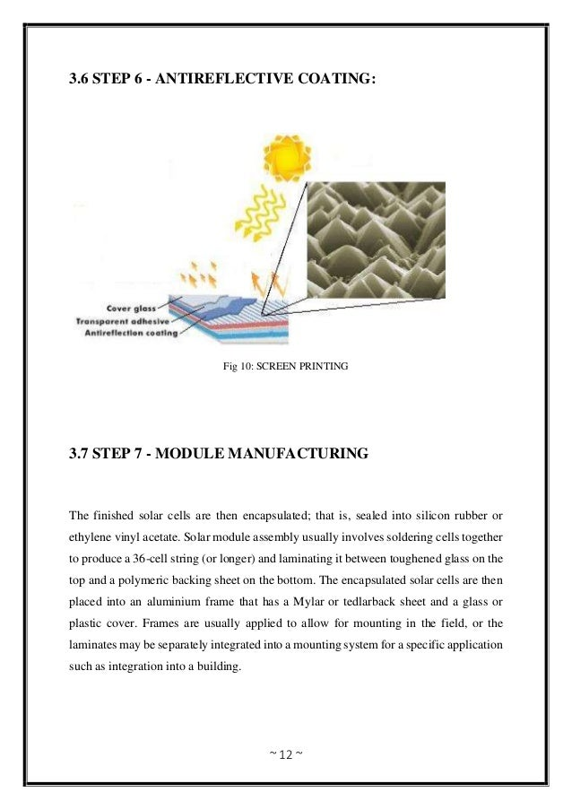 ~ 12 ~ 3.6 STEP 6 - ANTIREFLECTIVE COATING: Fig 10: SCREEN PRINTING 3.7 STEP 7 - MODULE MANUFACTURING The finished solar c...