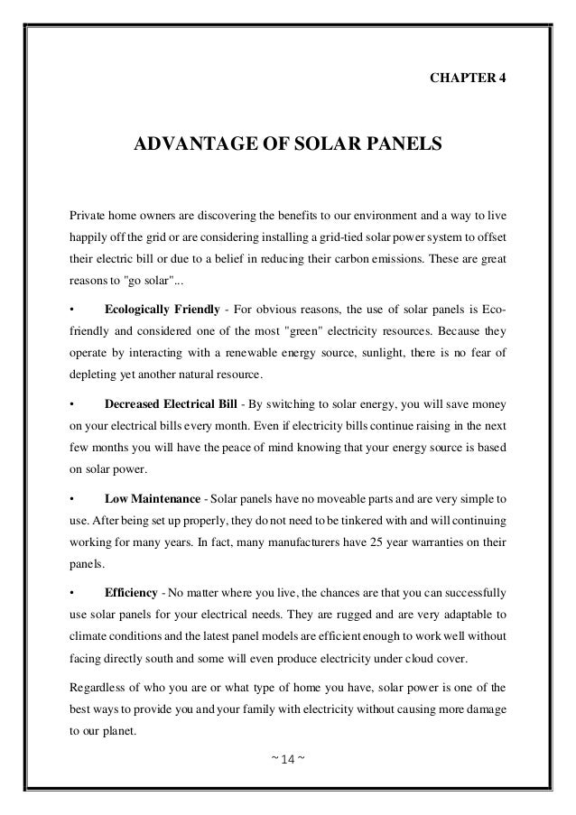 ~ 14 ~ CHAPTER 4 ADVANTAGE OF SOLAR PANELS Private home owners are discovering the benefits to our environment and a way t...