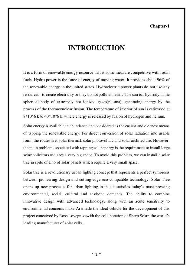 ~ 1 ~ Chapter-1 INTRODUCTION It is a form of renewable energy resource that is some measure competitive with fossil fuels....
