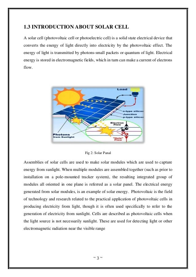 ~ 3 ~ 1.3 INTRODUCTION ABOUT SOLAR CELL A solar cell (photovoltaic cell or photoelectric cell) is a solid state electrical...
