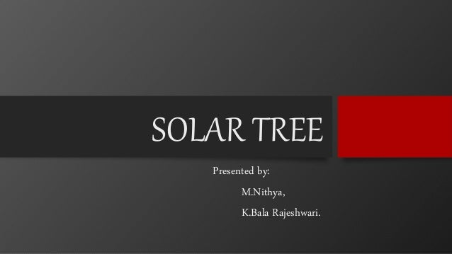 SOLAR TREE Presented by: M.Nithya, K.Bala Rajeshwari.