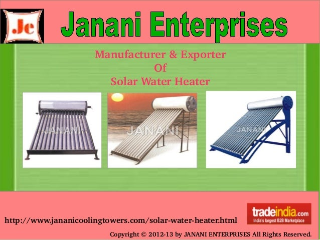 http://www.jananicoolingtowers.com/solar­water­heater.html Copyright © 2012­13 by JANANI ENTERPRISES All Rights Reserved. ...