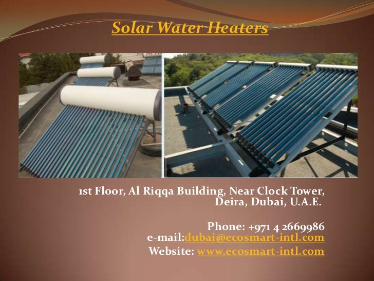 Solar Water Heaters1st Floor, Al Riqqa Building, Near Clock Tower,                           Deira, Dubai, U.A.E.         ...