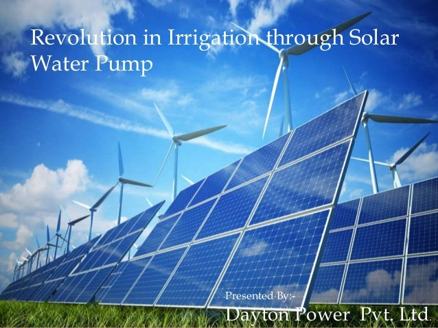 Revolution in Irrigation through Solar Water Pump Presented By:- Dayton Power Pvt. Ltd.