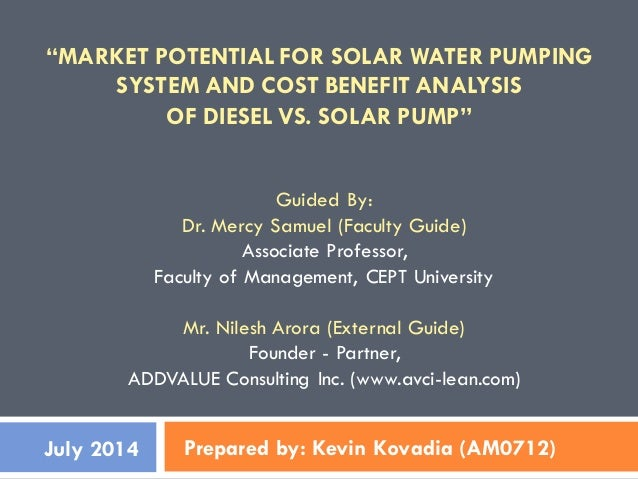 """""""MARKET POTENTIAL FOR SOLAR WATER PUMPING SYSTEM AND COST BENEFIT ANALYSIS OF DIESEL VS. SOLAR PUMP""""  Prepared by: Kevin K..."""
