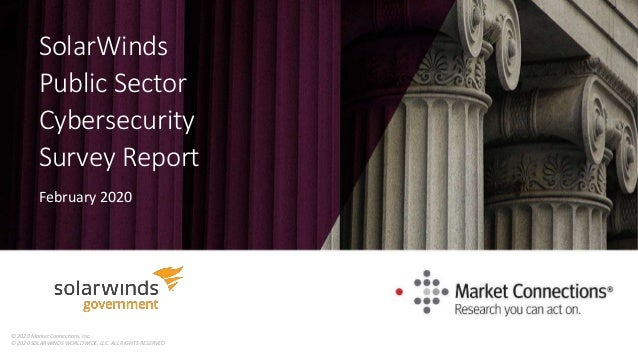 SolarWinds Public Sector Cybersecurity Survey Report February 2020 © 2020 Market Connections, Inc. © 2020 SOLARWINDS WORLD...