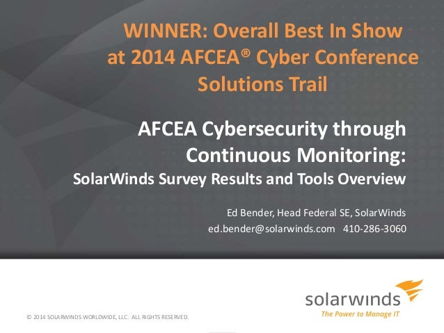 AFCEA Cybersecurity through Continuous Monitoring: SolarWinds Survey Results and Tools Overview Ed Bender, Head Federal SE...