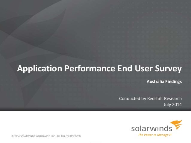 Application Performance End User Survey Australia Findings Conducted by Redshift Research July 2014 © 2014 SOLARWINDS WORL...