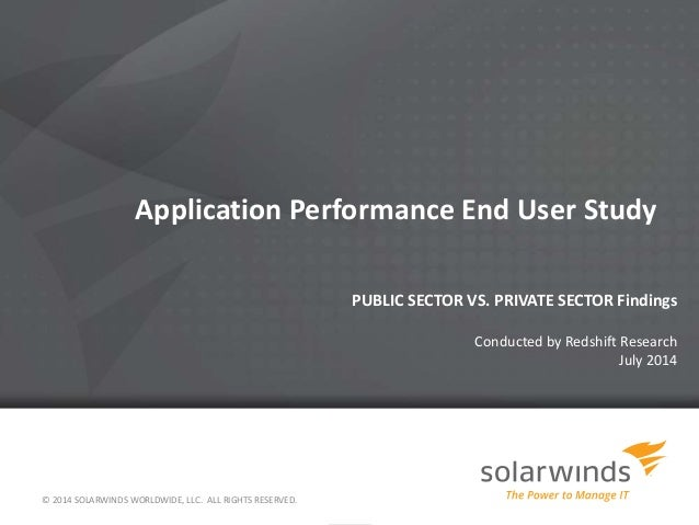 Application Performance End User Study  PUBLIC SECTOR VS. PRIVATE SECTOR Findings  Conducted by Redshift Research  July 20...
